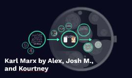 Karl Marx by Alex, Josh M., and Kourtney
