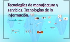 Tecnologías de fabricación y de servicios. TI
