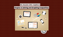 Chapter 3: Solving and Graphing Inequalities
