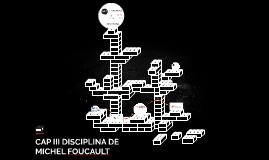 CAP III DISCIPLINA DE MICHEL FOUCAULT