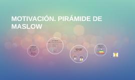 MOTIVACIÓN. PIRÁMIDE DE MASLOW