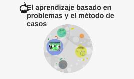 El aprendizaje basado en problemas y el método de casos