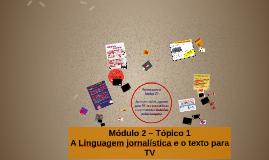 Recuperação Paralela_Módulo 2 - tópico 1 - A Linguagem jornalística e o texto para TV