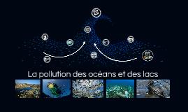 Copy of La pollution des océans et des lacs