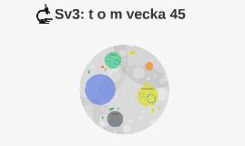 Sv3: t o m vecka 45