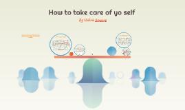 How to take care of yo self