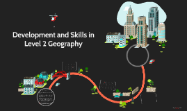 Development and Skills in Level 2 Geography