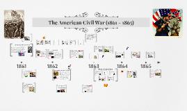 The American Civil War (1861 - 1865)