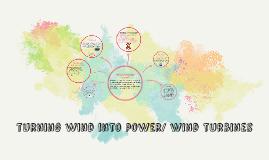 Turning wind into power/ wind turbines