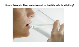 How is Colorado River water treated so that it is safe for human drinking?