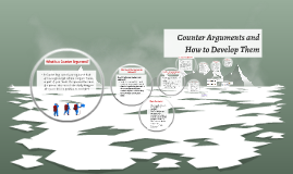 Copy of Counter Arugment and How to Develop Them