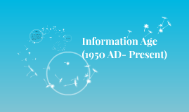Information Age  (1950 AD- Present)