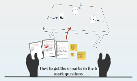 How to get the 6 marks in the 6 mark questions