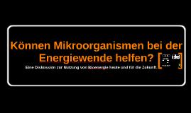 Können Mikroorganismen bei der Energiewende helfen?