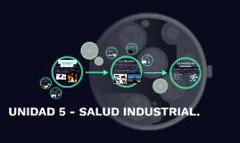 Copy of UNIDAD 5 - SALUD INDUSTRIAL.