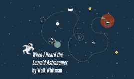 When I Heard the Learn'd Astronomer learner centered