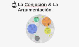 La Conjucion & La  Argumentacion