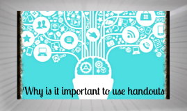 Why is it important to use handouts