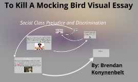 essay kill mockingbird prejudice In the novel to kill a mockingbird, harper lee presents the issue of discrimination, a common occurrence in the 1930s during this time period there were two events that carved society the great depression and the introduction of jim crow law.