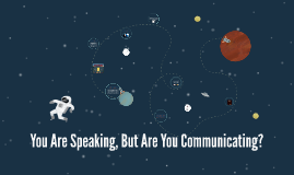 You Are Speaking, But Are You Communicating?