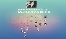PERIODO PRESIDENCIAL DE LÁZARO CÁRDENAS 1934-1940.