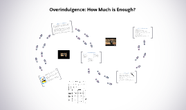 Copy of Overindulgence: How Much is Enough?