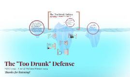 "Copy of The ""Too Drunk"" Defense"