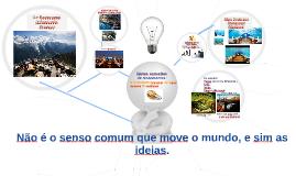 Não é o senso comum que move o mundo, e sim as ideias.