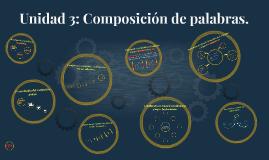 Unidad 3: Composición de palabras