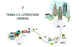 TAREA 3.2: LITERATURA URBANA