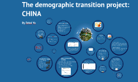 The demographic transition project: CHINA      By Zekai Yu