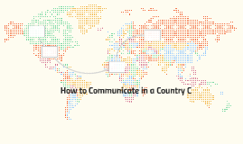 How to Communicate in a Country C