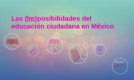 Copy of Las (Im) posibilidades del educación ciudadana en México.