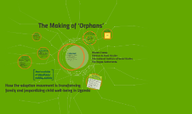 The Making of 'Orphans': How the adoption movement is transforming family and Jeopardizing child well-being in Uganda
