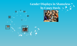 Copy of Gender Displays in Shameless