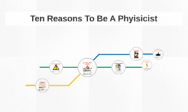 Ten Reasons To Be A Phyisicist