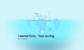 i started early took my dog