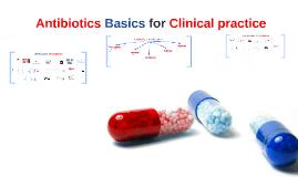 Antibiotics basics for Clinical practice