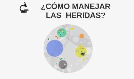 Copy of ¿CÓMO MANEJAR LAS HERIDAS?