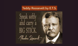 Teddy Roosevelt by E.T.S.