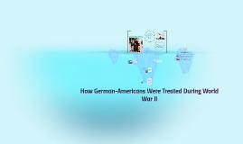 How German-Americans Where Treated During World War II