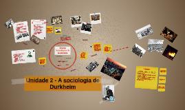 Copy of Unidade 2 - A sociologia de Durkheim