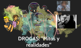 """DROGAS: """"Mitos y realidades"""""""