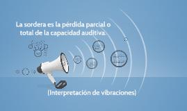 La sordera es la pérdida parcial o total de la capacidad aud