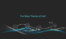 Five Major Theories of Grief