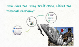 How affects the drug trafficking in the Mexican economy