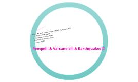 Pompeii, Volcano's, and Earthquakes