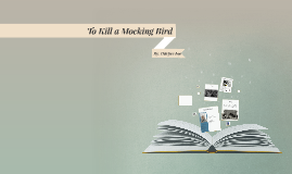 To Kill a Mocking Bird by: Harper Lee