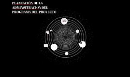 PLANEACIÓN DE LA ADMINSITRACIÓN DEL PROGRAMA DEL PROYECTO