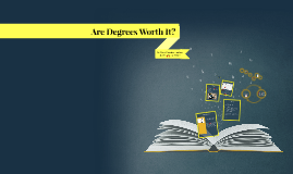 Are Degrees Worth It?